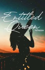 Entitled Queen (Reagan Series #1) by shiarayaaaa