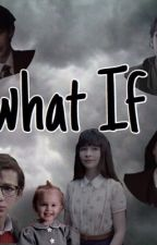 What if? An a series of unfortunate events stoy by Ofourinsanelife