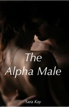 The Alpha Male (ON HOLD) by Kay-Sara