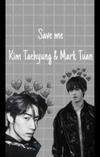 Save me (Mark Tuan x reader x Kim Taehyung)  by ouyahjimin