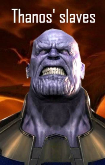 Thanos' Slaves (Avengers FanFiction) *NOT COMPLETED* - gameking987