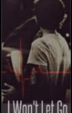 I Won't Let Go. (A Harry Styles fanfic) by CaseyRoseHazzaHoran