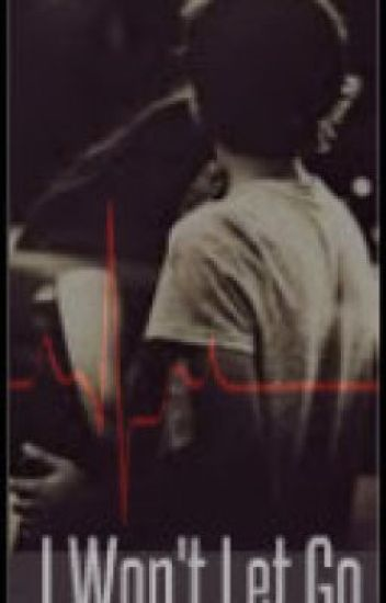 I Won't Let Go. (A Harry Styles fanfic)