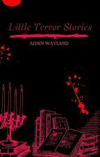 Little Terror Stories by Aiden-Voorhees653