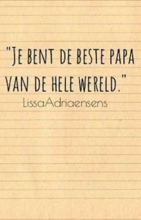 """""""Je bent de beste papa van de hele wereld.""""  by LissaAdriaensens"""