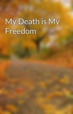 My Death is My Freedom by that_trash_writer712