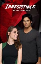 Irresistible ( The Vampire Diaries Fanfic) by Twilight_Hime10