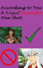 According to you. An Inuyasha/Koga One shot (Not Yaoi) by Bleachlover101