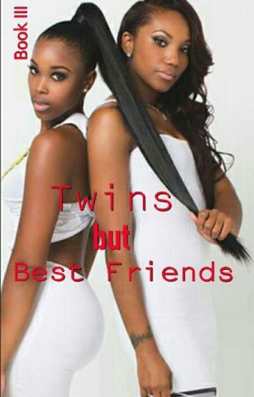 Twins But Best Friends (Book III) Complete