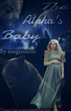 The Alpha's Baby by anagarcia101