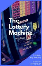 The Lottery Machine - A Tribute to Ray Bradbury by SwellOwlStories