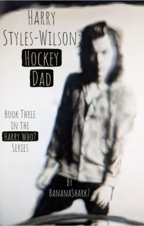 Harry Styles-Wilson: Hockey Dad [Book 3 in the Harry Who? Series] by bananashark7