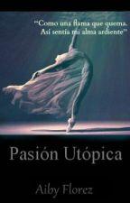 Pasión Utópica. by apflorez_
