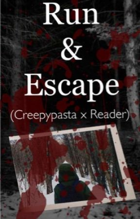Run & Escape - Creepypasta x Reader by Jaschicken