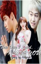 That Day I Said I Love You [GOT7 FanFic] by aibycuh