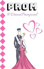 prom #dreampromposal (Collection Of All The Stories) by LeyliRoshanaei