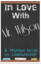Book One - In Love With Mr Wilson (Student / Teacher Relationship - completed) by LisaStanbridge