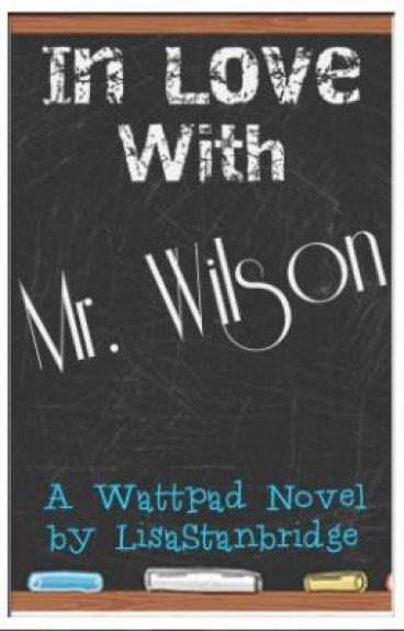 Book One - In Love With Mr Wilson (Student / Teacher Relationship - completed)