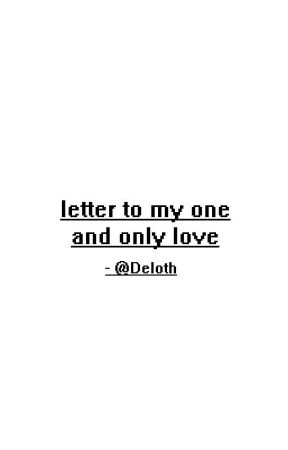 letter to my one and only love by Deloth