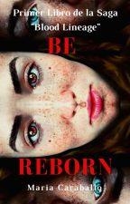 """Be Reborn (#1  Bilogía """"Blood Lineage"""" )#Wattysawards2019 by jospaterraly"""