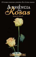A Essência das Rosas (Rosas Da Alma 2) by Camila_LiiLass