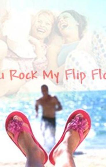 You Rock My Flip Flops