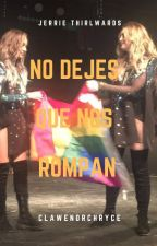 Jerrie Thirlwards  » No dejes que nos rompan by clawenorchryce