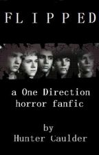 FLIPPED: a One Direction horror fanfic by huntercaulder