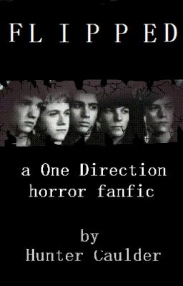 FLIPPED: a One Direction horror fanfic