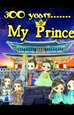 300 Years, My Prince by Pilyang_Ligaya