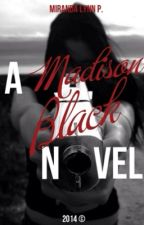 A Madison Black Novel by MirandaLynn13