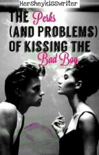 The Perks(and Problems) of Kissing the Bad Boy by hersheykisswriter