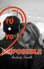 Tu + Yo = Imposible © by AndreaSmithh