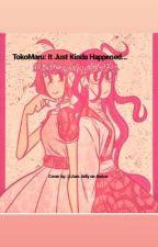 TokoMaru - It Just Kinda Happened... by badly-written-ronpa