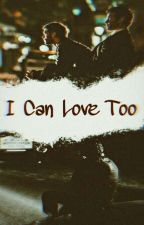 I Can Love Too by XxThe_PUnk_QueEnXx