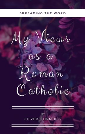 My Views as a Roman Catholic by silverstorm1053