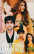 Adiya One shot : Something Wonderful by Sh_aarohi