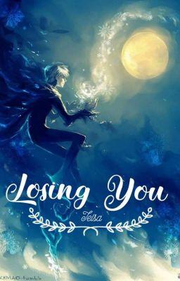 Đọc truyện {Jack/Elsa} Losing You ...