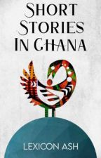 Short Stories In Ghana by LexiconAsh