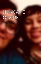 NUNCA TE OLVIDE by AngelaMariaRodriguez