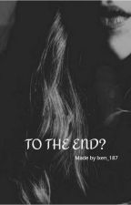 To The End?! by Leen-2004