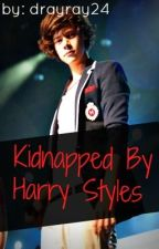Kidnapped by Harry Styles (A One Direction FanFiction) *On Hold* by drayray24