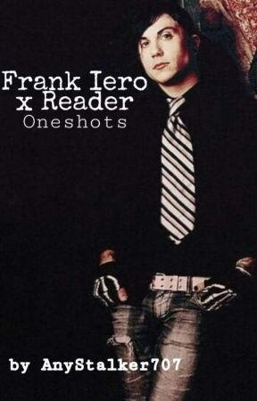 Frank Iero x Reader Oneshots by AnyStalker707