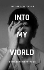 INTO MY WORLD (ENG.VER) - [FF EXO] by claironpetitpatapon