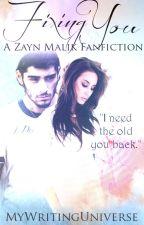 Fixing You - A Zayn Malik FanFiction by MyWritingUniverse