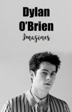 Dylan O'Brien Imagines  by ayeitsaddy