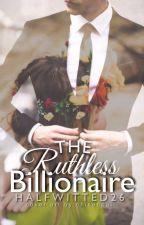 The Ruthless  Billionaire by halfwitted26