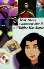 Teen Titans a runaway star II a wildfire has started by TheDoodleDearest