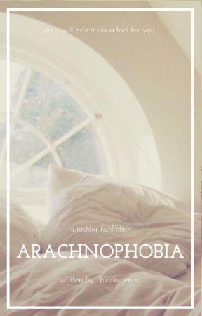 a·rach·no·pho·bi·a   joshler by chlorinejenna