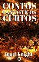 Contos Fantásticos Curtos  by InuelKnight
